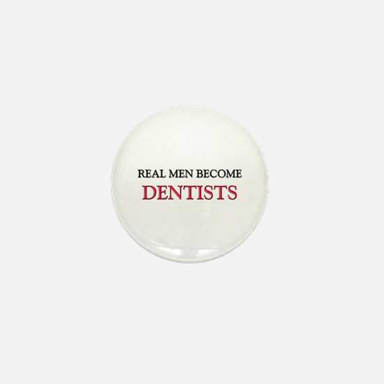 Real Men Become Dentists Mini Button