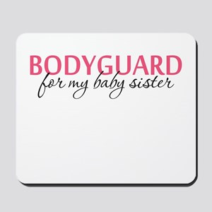 Bodyguard for my Baby Sister Mousepad
