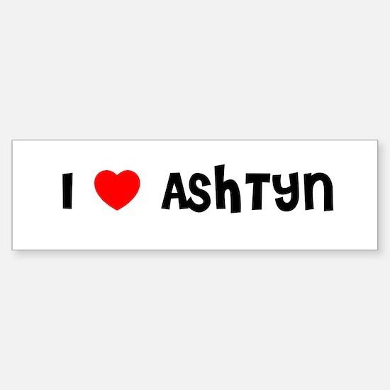 I LOVE ASHTYN Bumper Bumper Bumper Sticker
