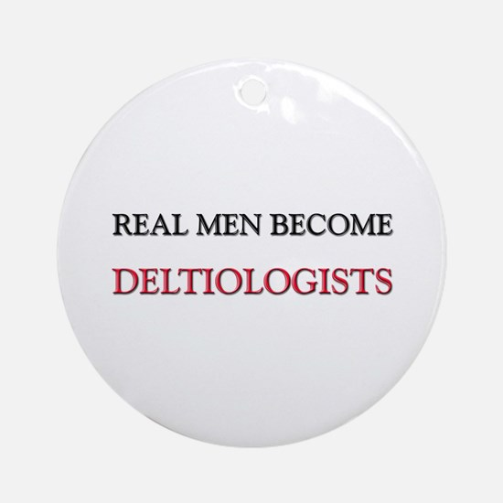 Real Men Become Deltiologists Ornament (Round)