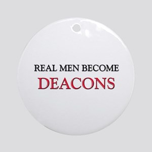 Real Men Become Deacons Ornament (Round)