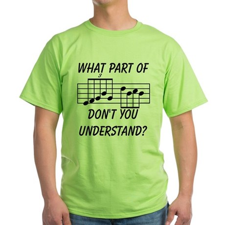What Part Of Musical Notation Green T-Shirt