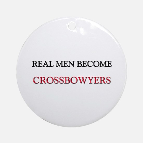 Real Men Become Crossbowyers Ornament (Round)