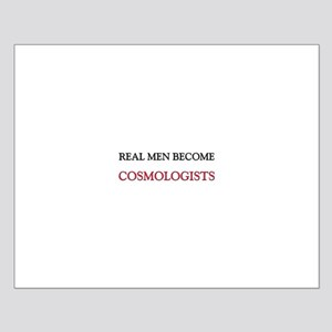 Real Men Become Cosmologists Small Poster