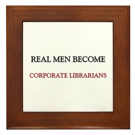 Real Men Become Corporate Librarians Framed Tile