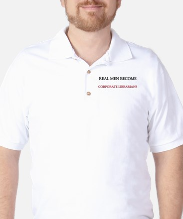 Real Men Become Corporate Librarians Golf Shirt