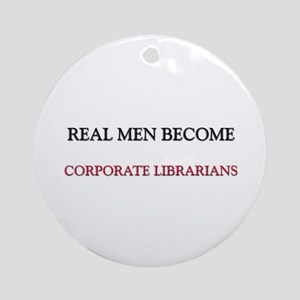 Real Men Become Corporate Librarians Ornament (Rou