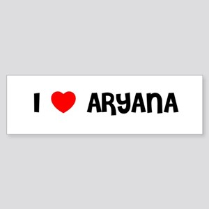 I LOVE ARYANA Bumper Sticker