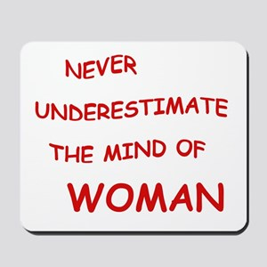 NEVER UNDERESTIMATE THE MIND OF WOMAN Mousepad