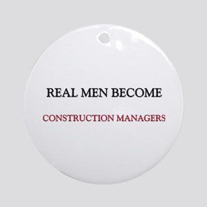 Real Men Become Construction Managers Ornament (Ro