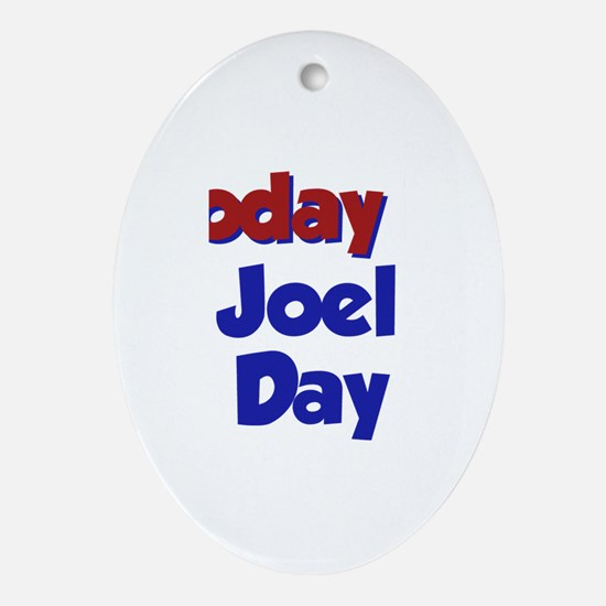 Today Is Joel Day Oval Ornament