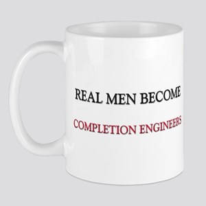 Real Men Become Completion Engineers Mug
