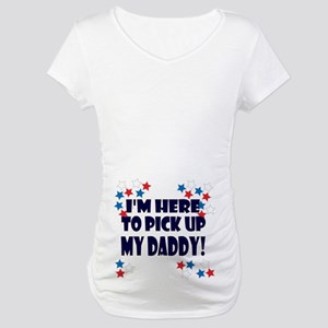 I'm Here to Pick Up My Daddy Maternity Shirt