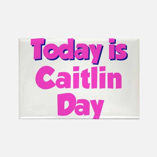 Today Is Caitlin Day Rectangle Magnet