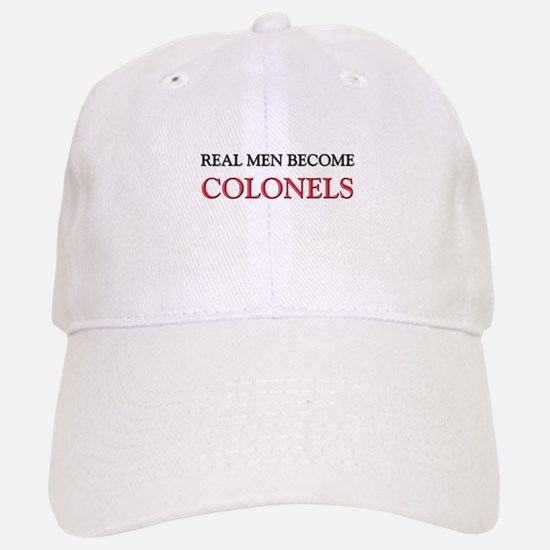 Real Men Become Colonels Baseball Baseball Cap