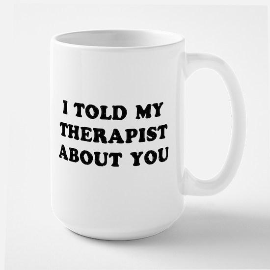 I Told Therapist Coffee Mug