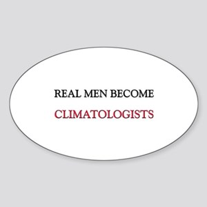 Real Men Become Climatologists Oval Sticker