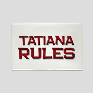 tatiana rules Rectangle Magnet