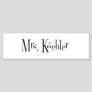 Mrs. Koehler Bumper Sticker