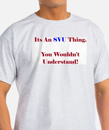 SVU Thing - Wouldn't Understand T-Shirt