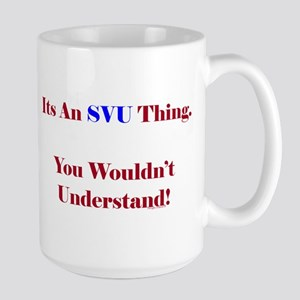 SVU Thing - Wouldn't Understand Large Mug