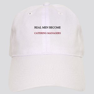 Real Men Become Catering Managers Cap