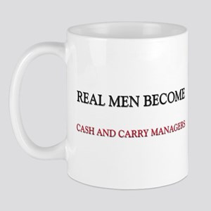 Real Men Become Cash And Carry Managers Mug