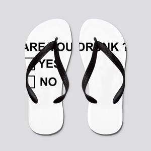 Are you drunk? Flip Flops