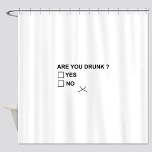 Are you drunk? Shower Curtain