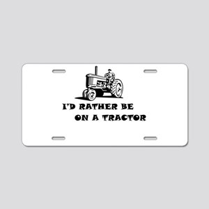 Id rather be on a tractor Aluminum License Plate