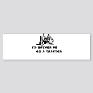 Id rather be on a tractor Bumper Sticker
