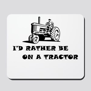 Id rather be on a tractor Mousepad