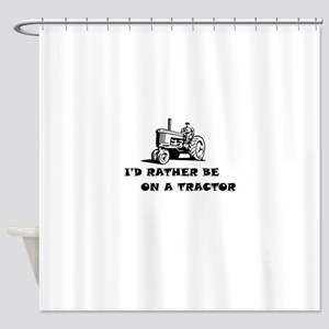 Id rather be on a tractor Shower Curtain