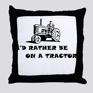 Id rather be on a tractor Throw Pillow