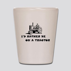 Id rather be on a tractor Shot Glass