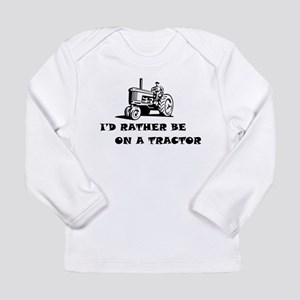 Id rather be on a tractor Long Sleeve T-Shirt