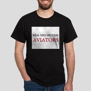 Real Men Become Aviators Dark T-Shirt