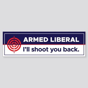 Armed Liberal - I'll Shoot you back. Bumper Sticke