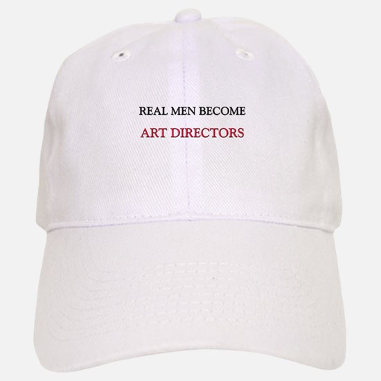 Real Men Become Art Directors Baseball Baseball Cap