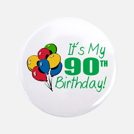 """It's My 90th Birthday (Balloons) 3.5"""" Button"""