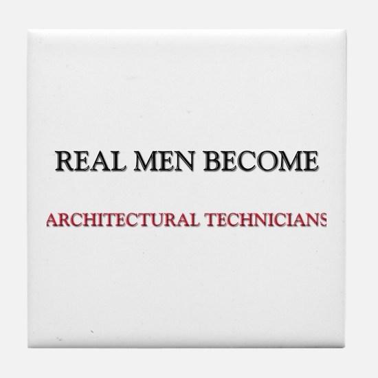 Real Men Become Architectural Technicians Tile Coa