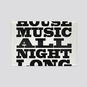 House Music All Night Long Rectangle Magnet