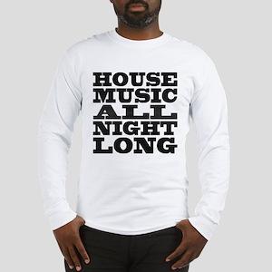 House Music All Night Long Long Sleeve T-Shirt