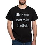 Life is 2 Short Dark T-Shirt