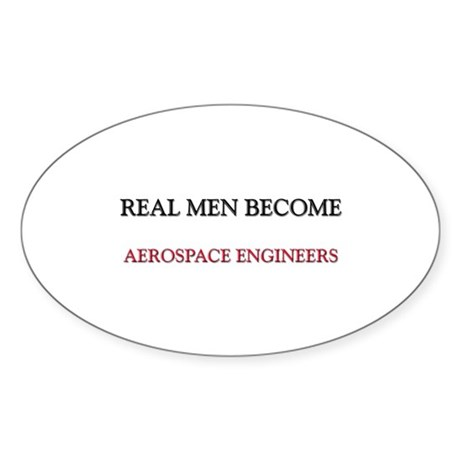 Real Men Become Aerospace Engineers Oval Sticker