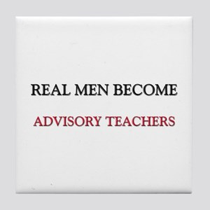 Real Men Become Advisory Teachers Tile Coaster