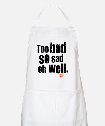 Too Bad So Sad Oh Well BBQ Apron
