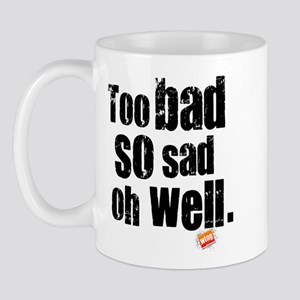 Too Bad So Sad Oh Well Mug