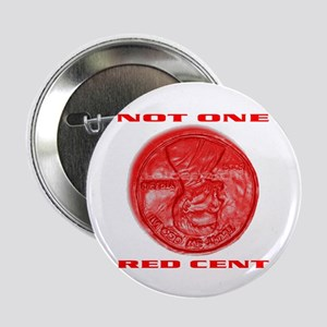 """NOT ONE RED CENT 2.25"""" Button"""