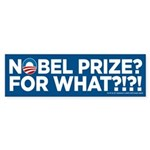 Nobel Prize? For What? Bumper Sticker